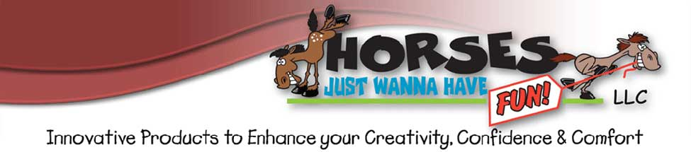 Horses Just Wanna Have Fun :: Innovative Horse Products to Enhance Your Creativity, Confidence and Comfort with Horse